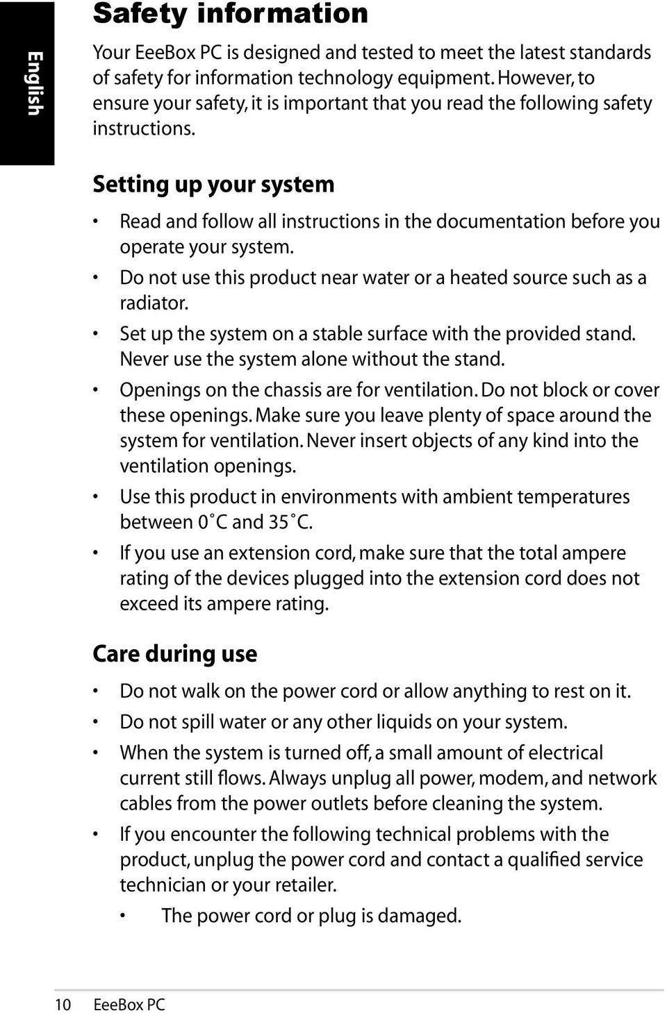 Setting up your system Read and follow all instructions in the documentation before you operate your system. Do not use this product near water or a heated source such as a radiator.