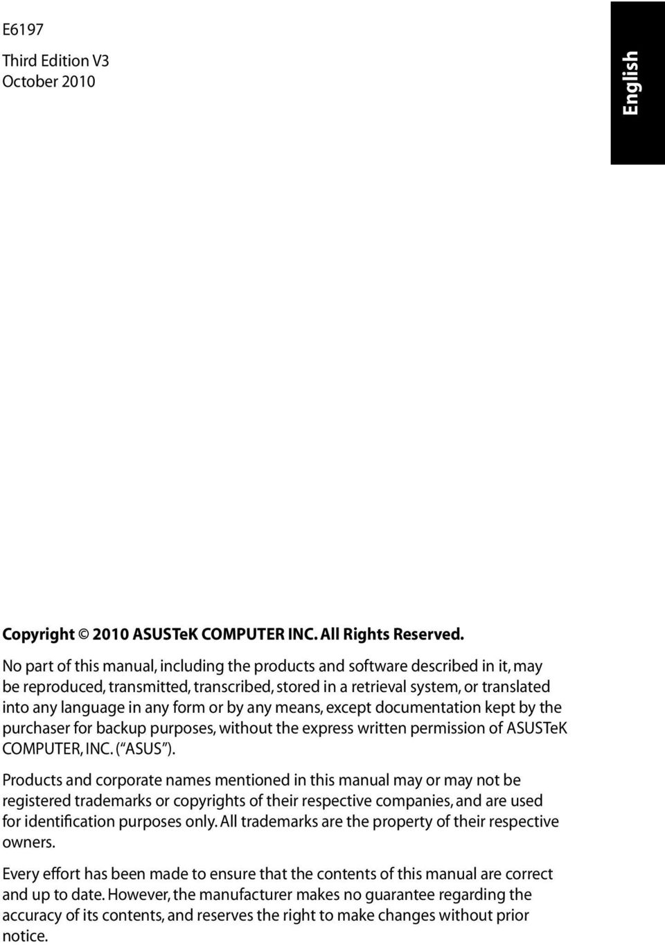 by any means, except documentation kept by the purchaser for backup purposes, without the express written permission of ASUSTeK COMPUTER, INC. ( ASUS ).