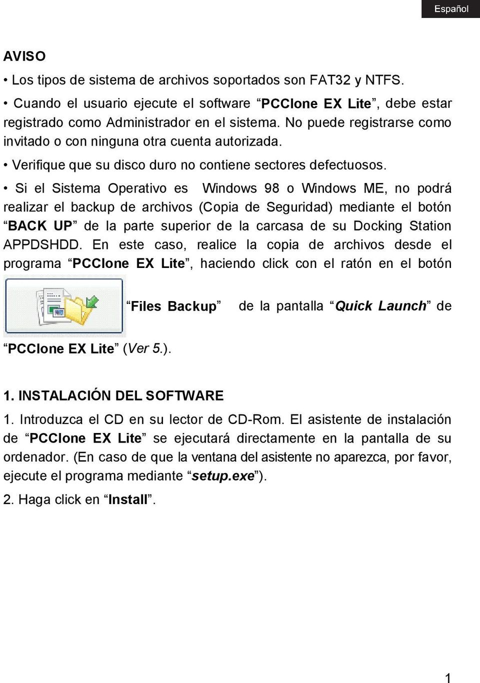 Si el Sistema Operativo es Windows 98 o Windows ME, no podrá realizar el backup de archivos (Copia de Seguridad) mediante el botón BACK UP de la parte superior de la carcasa de su Docking Station