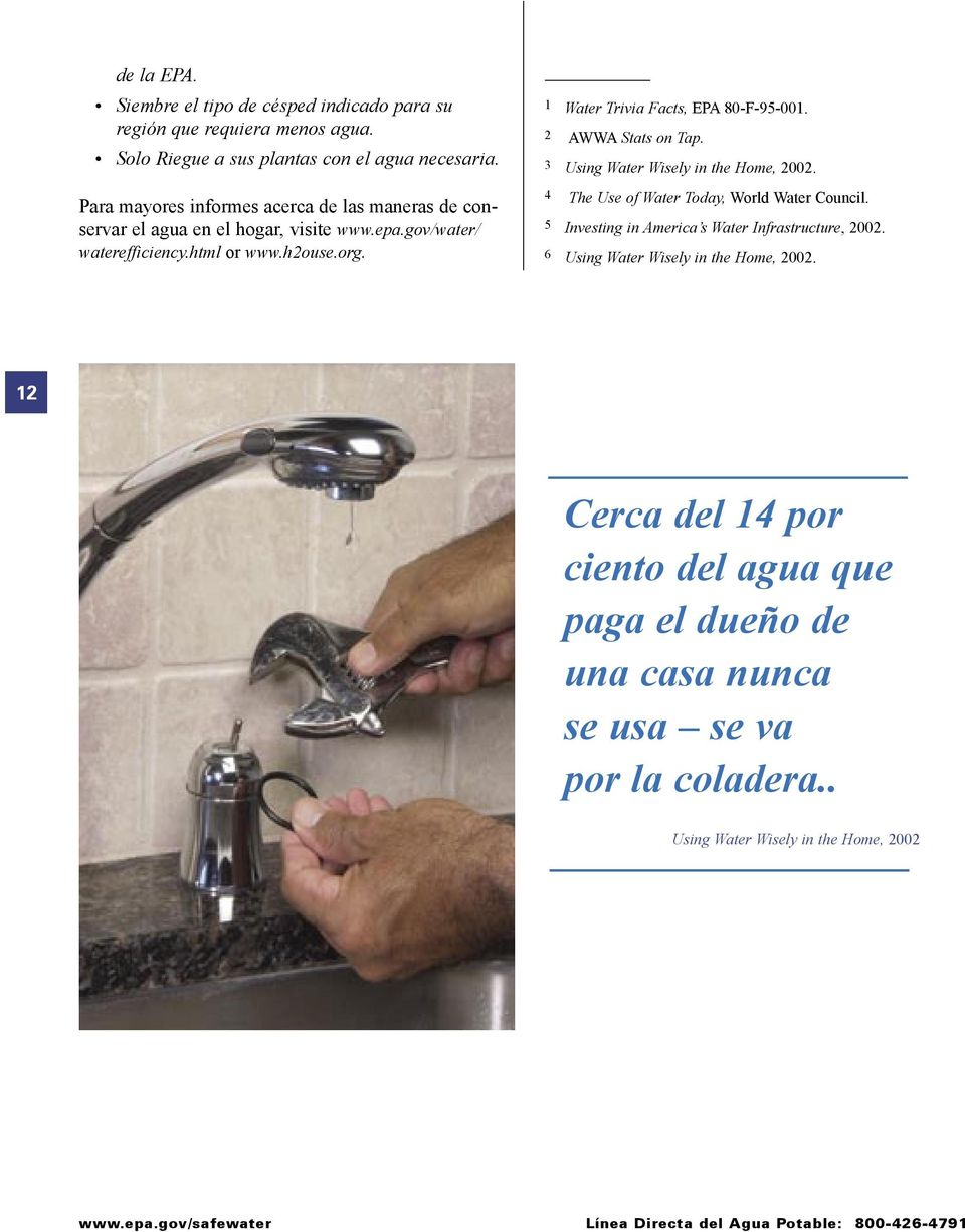 1 Water Trivia Facts, EPA 80-F-95-001. 2 AWWA Stats on Tap. 3 Using Water Wisely in the Home, 2002. 4 The Use of Water Today, World Water Council.