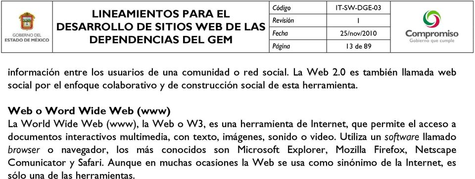 Web o Word Wide Web (www) La World Wide Web (www), la Web o W3, es una herramienta de Internet, que permite el acceso a documentos interactivos multimedia,