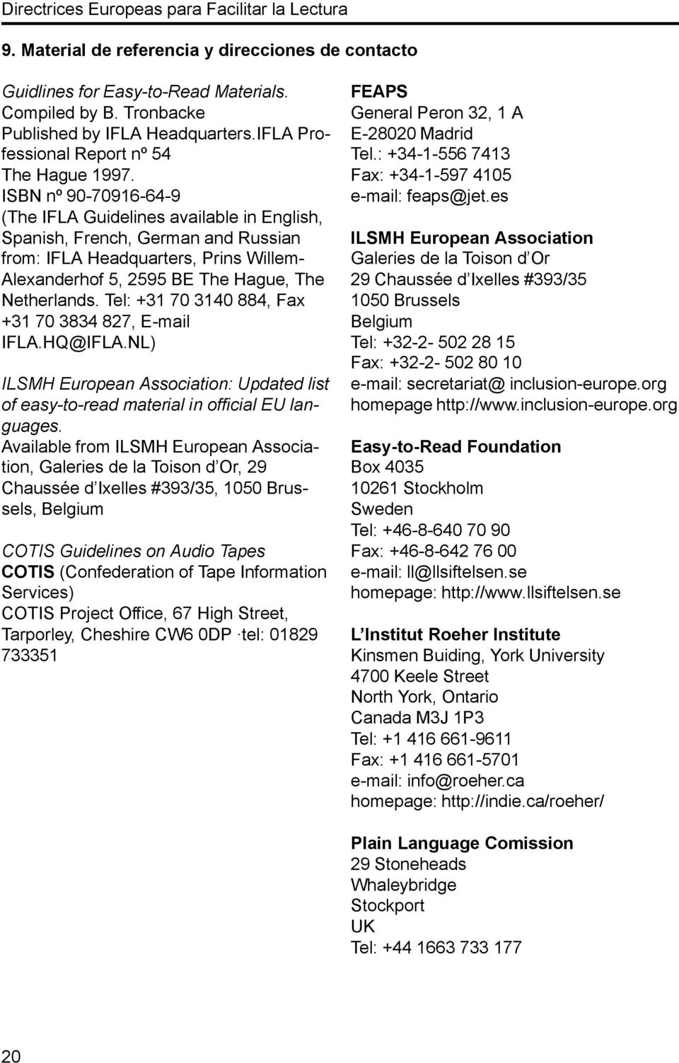 Tel: +31 70 3140 884, Fax +31 70 3834 827, E-mail IFLA.HQ@IFLA.NL) ILSMH European Association: Updated list of easy-to-read material in official EU languages.