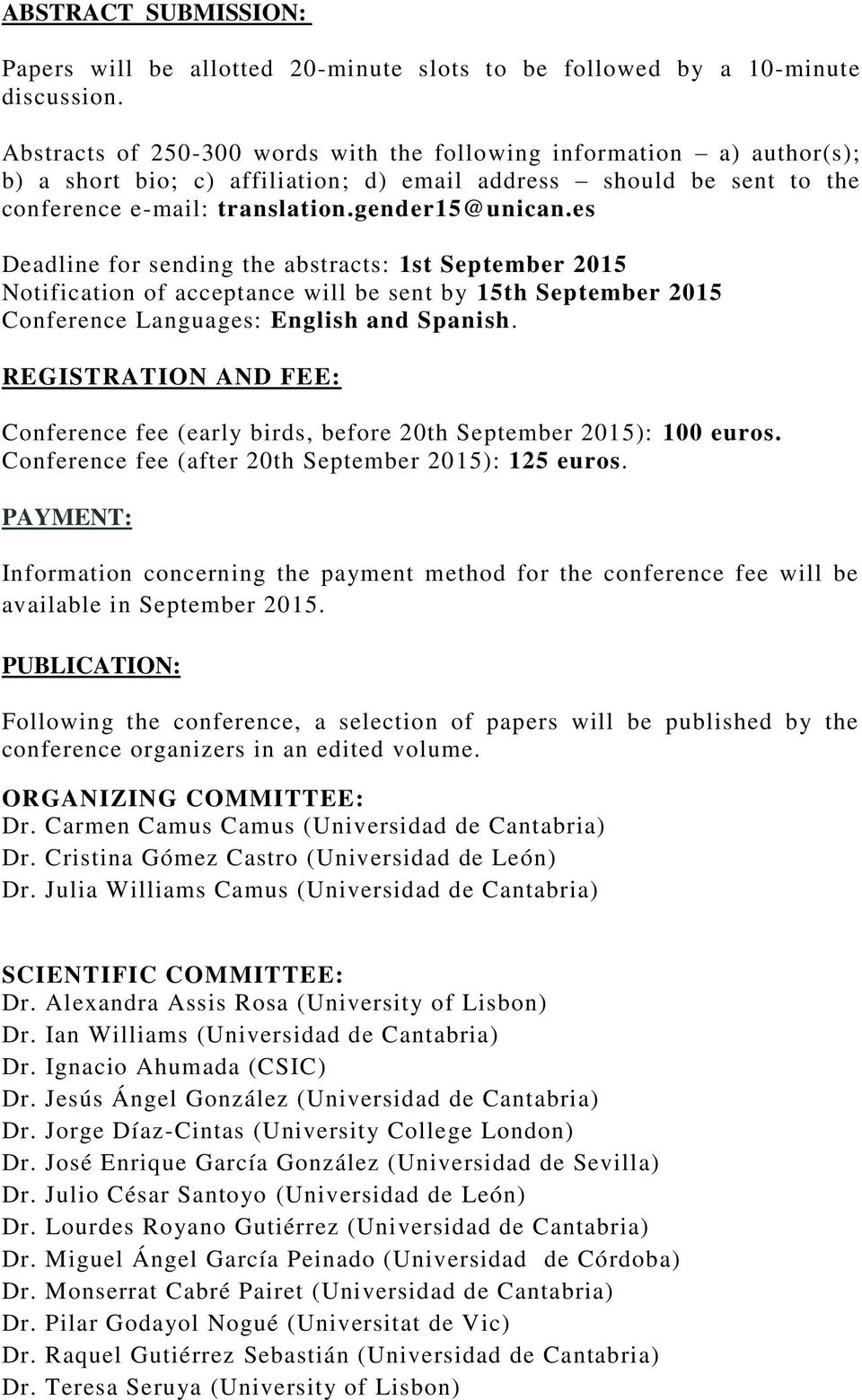 es Deadline for sending the abstracts: 1st September 2015 Notification of acceptance will be sent by 15th September 2015 Conference Languages: English and Spanish.