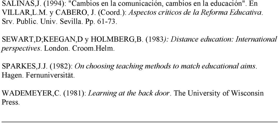 (1983): Distance education: International perspectives. London. Croom.Helm. SPARKES,J.