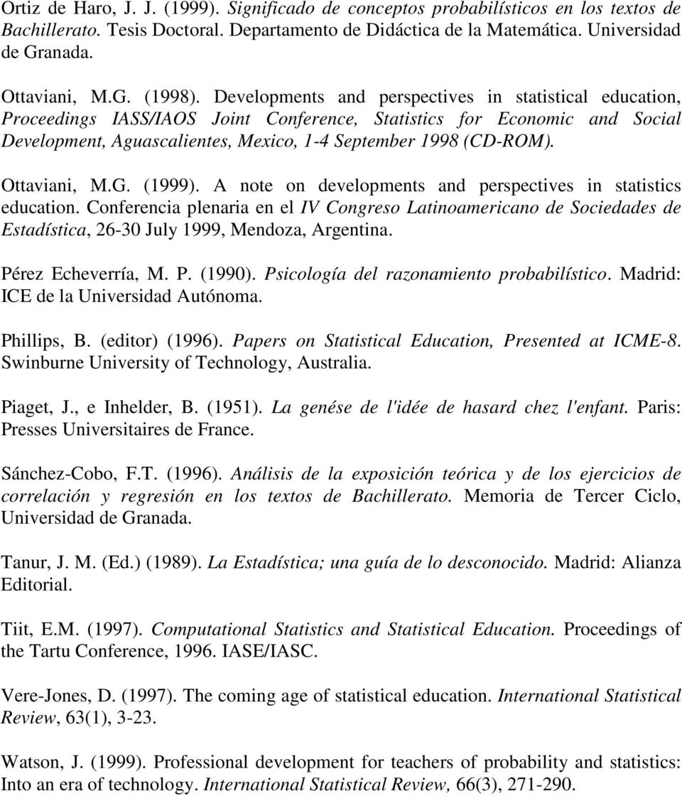 Ottaviani, M.G. (1999). A note on developments and perspectives in statistics education.