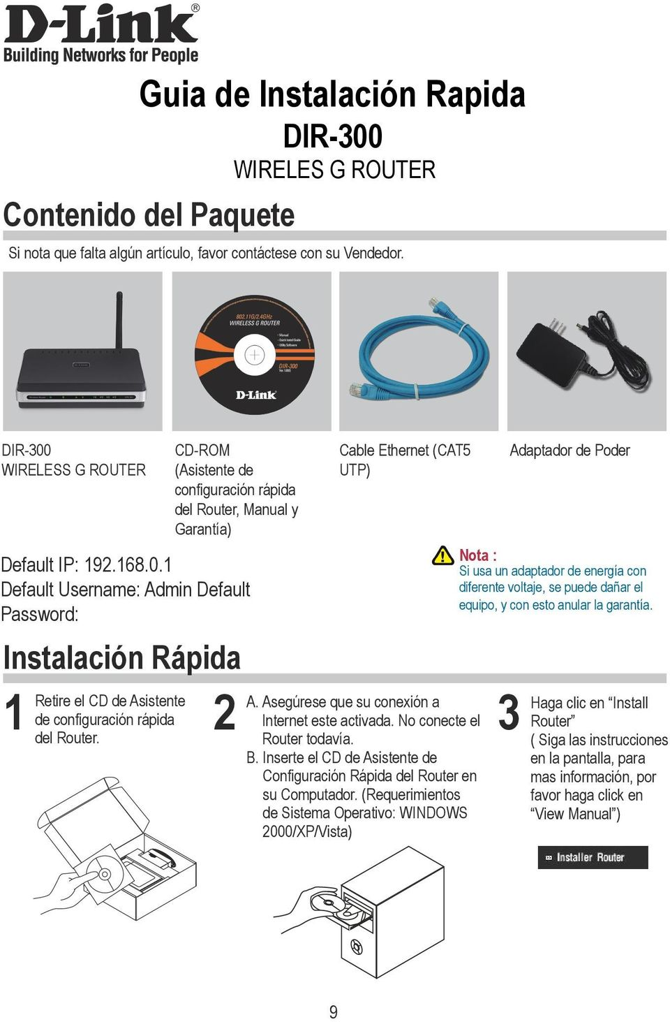 1 Default Username: Admin Default Password: Instalación Rápida 1 Retire el CD de Asistente de configuración rápida del Router. Cable Ethernet (CAT5 UTP) 2 A.