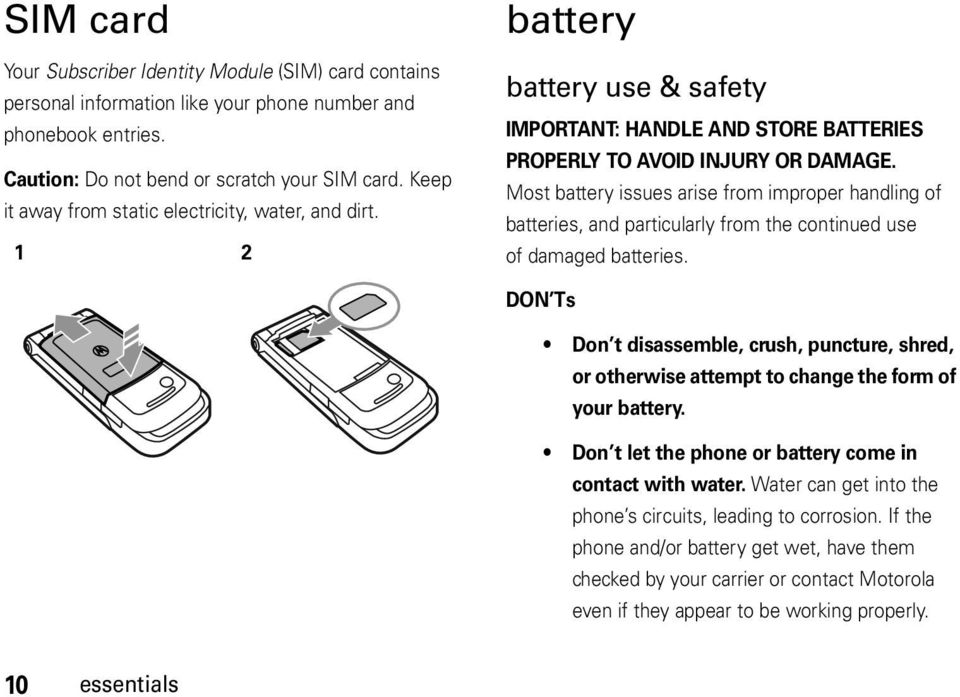 Most battery issues arise from improper handling of batteries, and particularly from the continued use of damaged batteries.