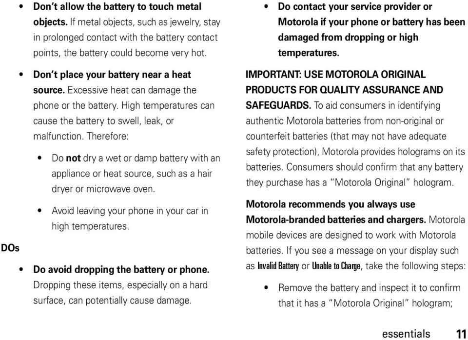 Therefore: Do not dry a wet or damp battery with an appliance or heat source, such as a hair dryer or microwave oven. Avoid leaving your phone in your car in high temperatures.