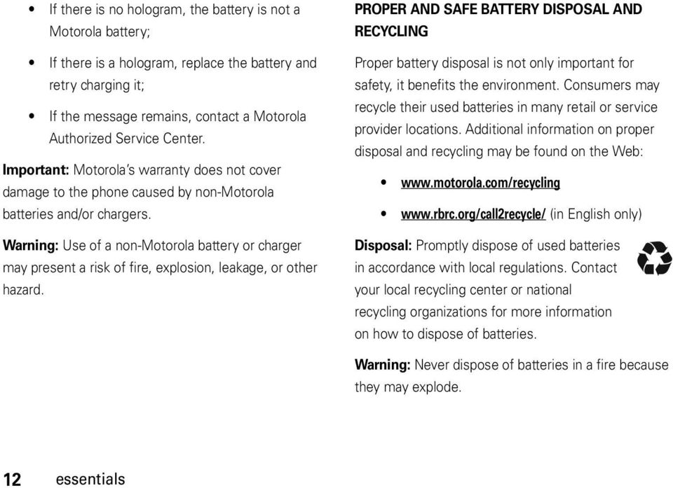 Warning: Use of a non-motorola battery or charger may present a risk of fire, explosion, leakage, or other hazard.