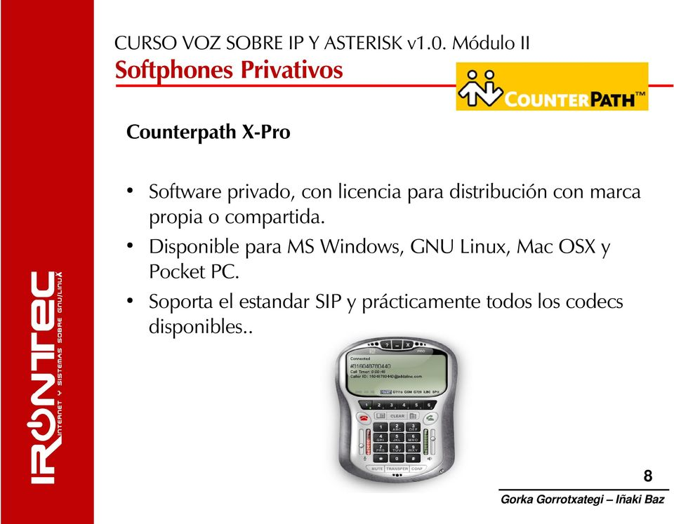 Disponible para MS Windows, GNU Linux, Mac OSX y Pocket PC.