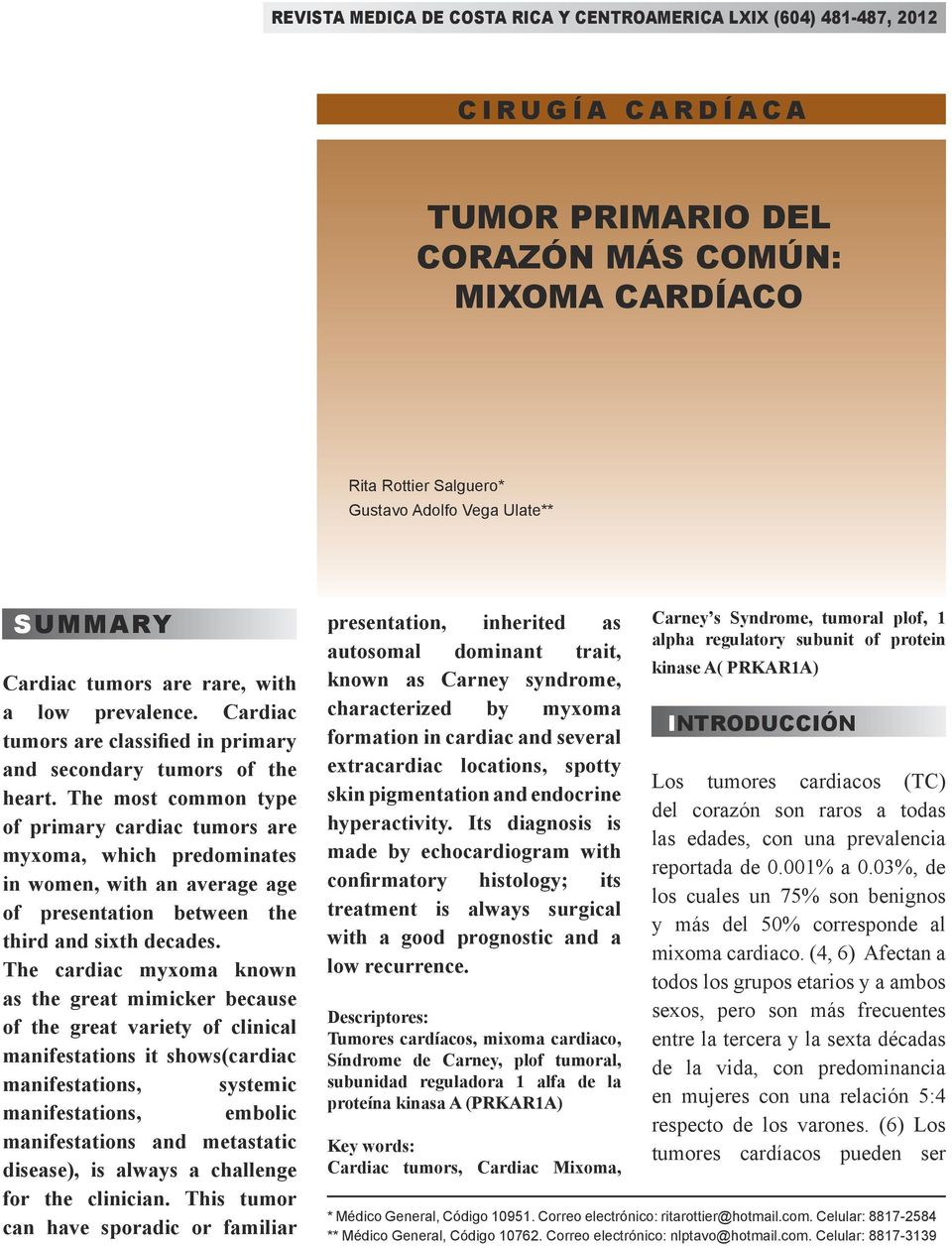 The most common type of primary cardiac tumors are myxoma, which predominates in women, with an average age of presentation between the third and sixth decades.