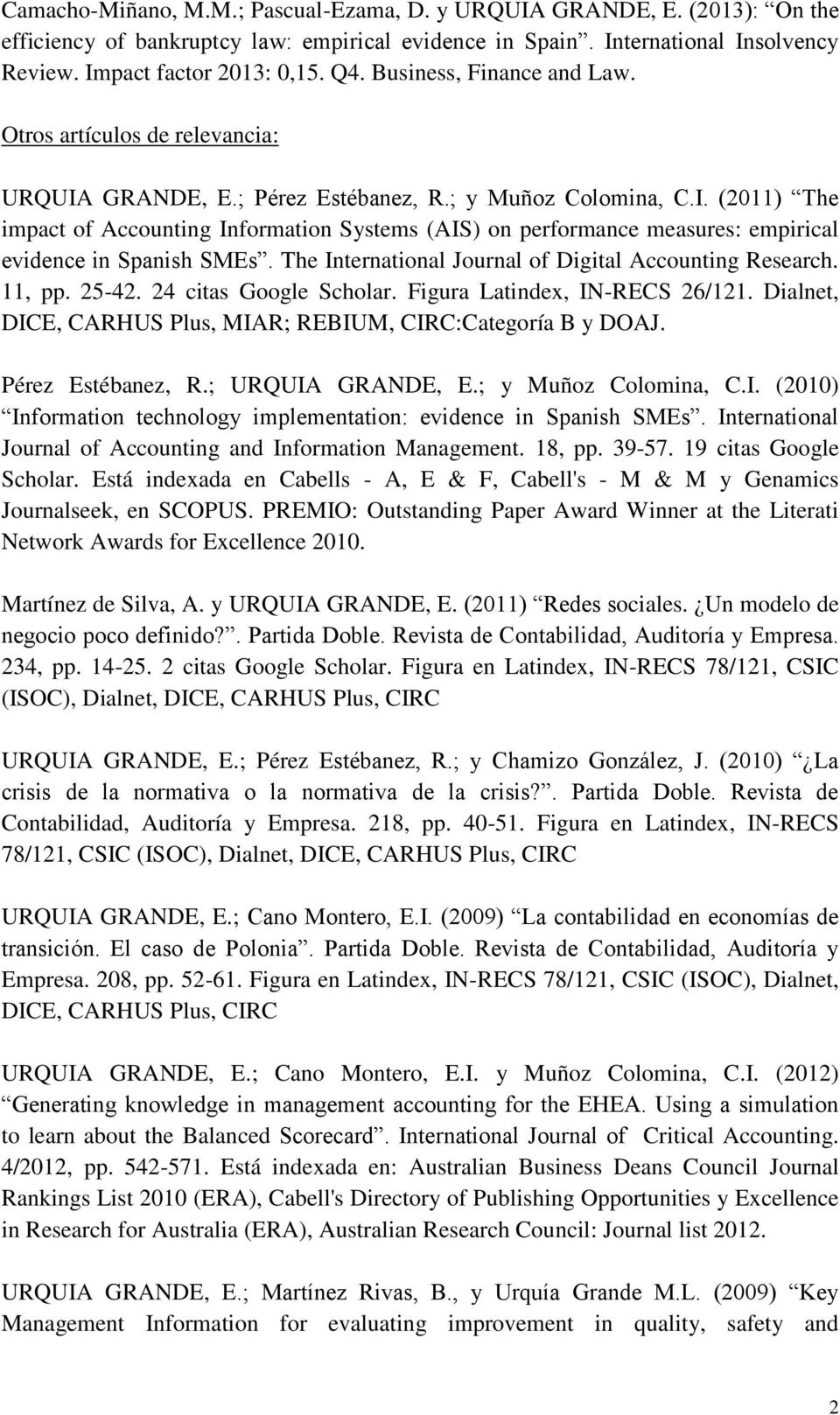The International Journal of Digital Accounting Research. 11, pp. 25-42. 24 citas Google Scholar. Figura Latindex, IN-RECS 26/121. Dialnet, DICE, CARHUS Plus, MIAR; REBIUM, CIRC:Categoría B y DOAJ.