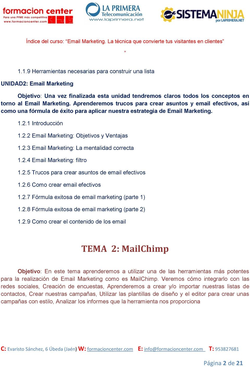 2.3 Email Marketing: La mentalidad correcta 1.2.4 Email Marketing: filtro 1.2.5 Trucos para crear asuntos de email efectivos 1.2.6 Como crear email efectivos 1.2.7 Fórmula exitosa de email marketing (parte 1) 1.