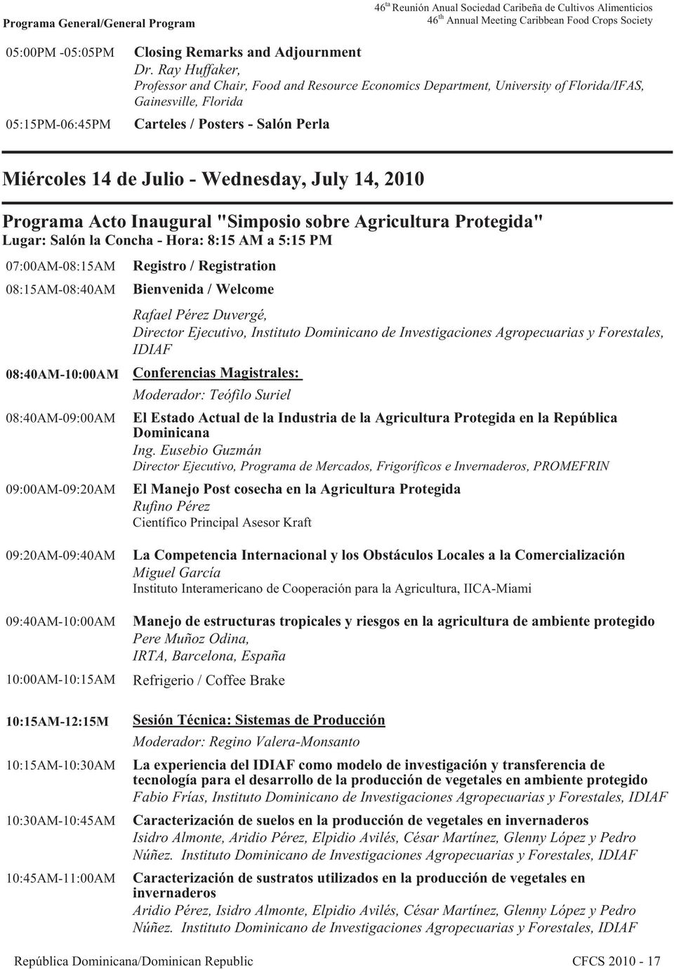 Ray Huffaker, Professor and Chair, Food and Resource Economics Department, University of Florida/IFAS, Gainesville, Florida Carteles / Posters - Salón Perla Miércoles 14 de Julio - Wednesday, July