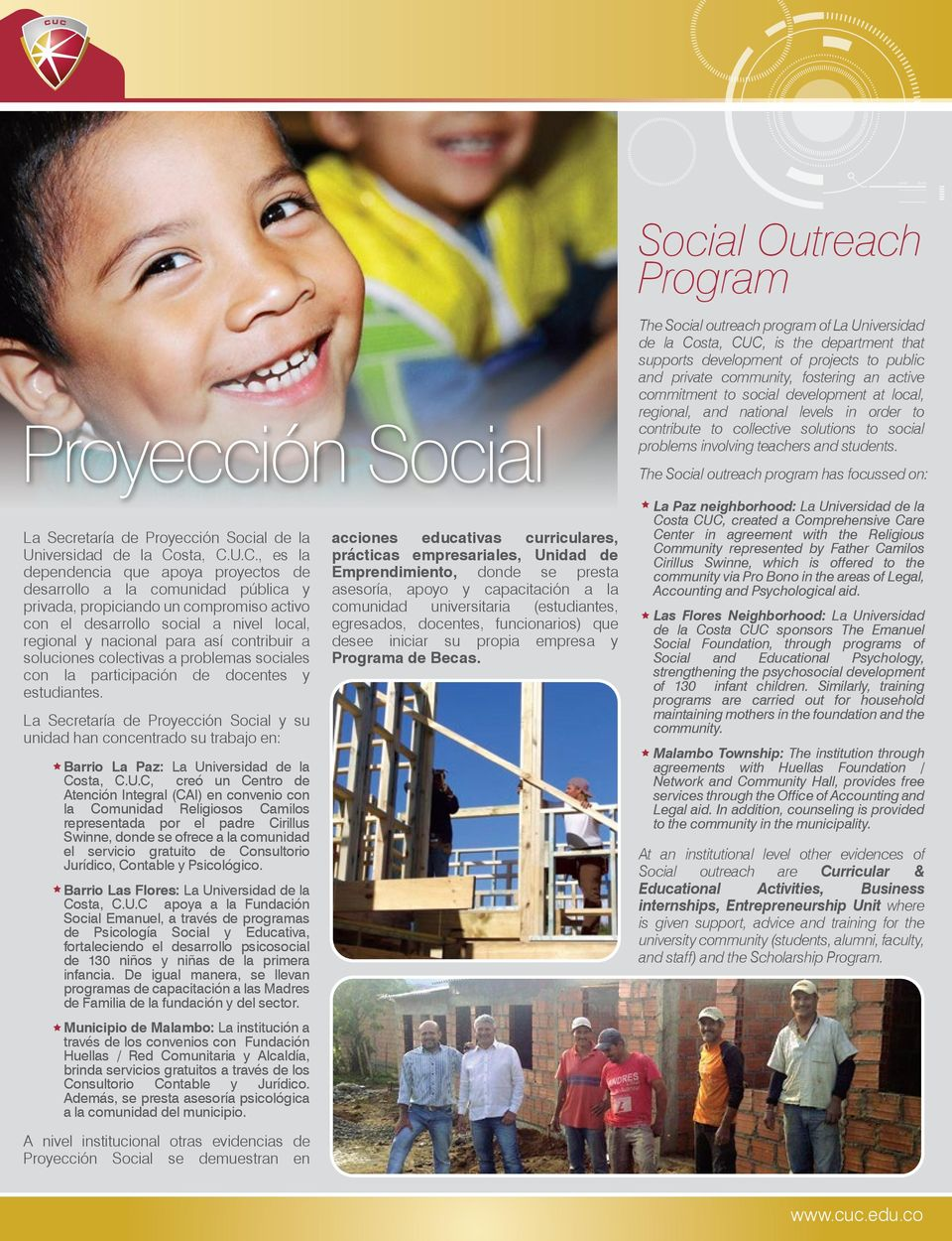 The Social outreach program has focussed on: La Secretaría de Proyección Social de la Universidad de la Co