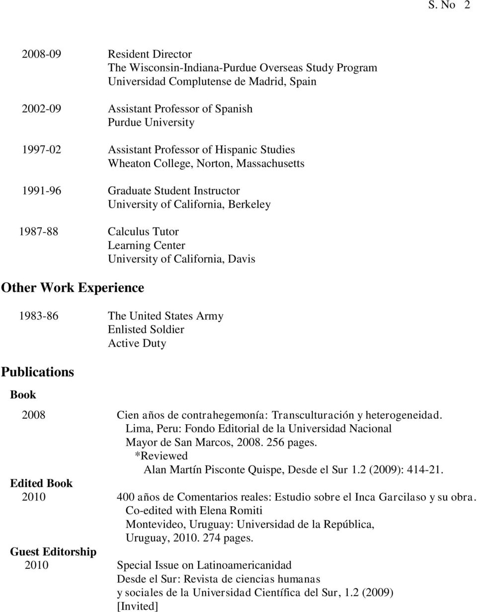 Other Work Experience 1983-86 The United States Army Enlisted Soldier Active Duty Publications Book 2008 Cien años de contrahegemonía: Transculturación y heterogeneidad.