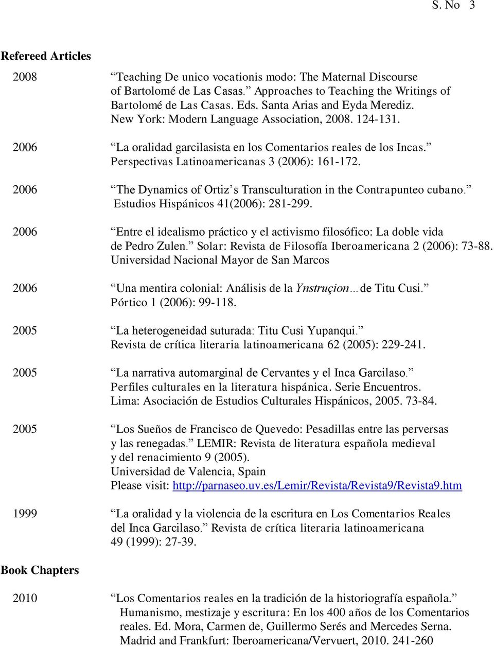 Perspectivas Latinoamericanas 3 (2006): 161-172. 2006 The Dynamics of Ortiz s Transculturation in the Contrapunteo cubano. Estudios Hispánicos 41(2006): 281-299.
