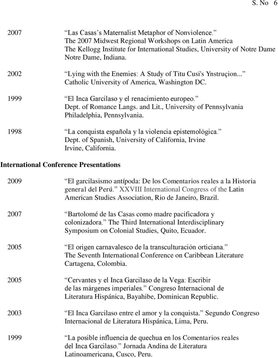 2002 Lying with the Enemies: A Study of Titu Cusi's Ynstruçion... Catholic University of America, Washington DC. 1999 El Inca Garcilaso y el renacimiento europeo. Dept. of Romance Langs. and Lit.