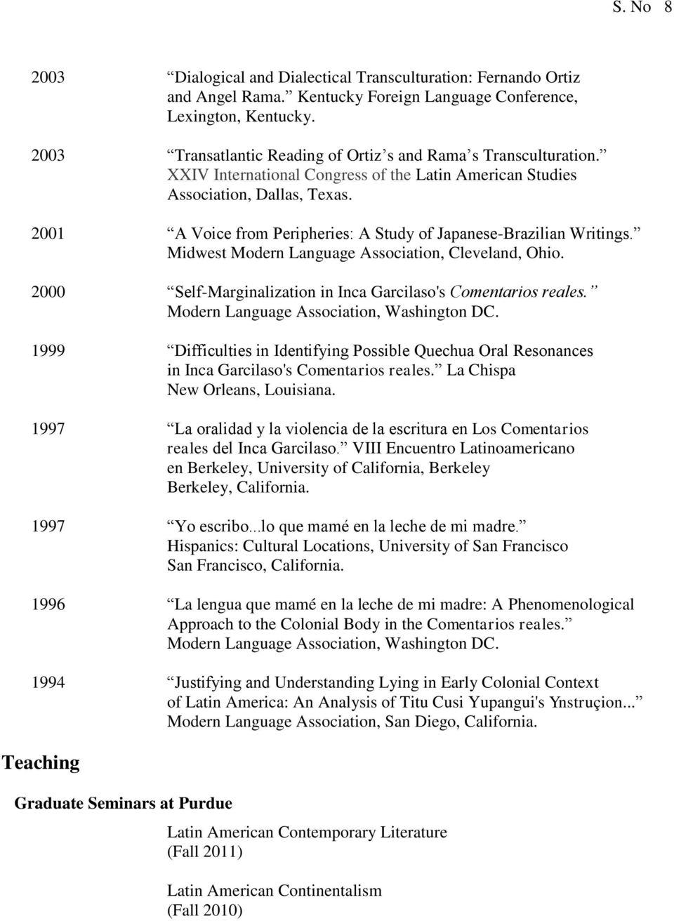 2001 A Voice from Peripheries: A Study of Japanese-Brazilian Writings. Midwest Modern Language Association, Cleveland, Ohio. 2000 Self-Marginalization in Inca Garcilaso's Comentarios reales.