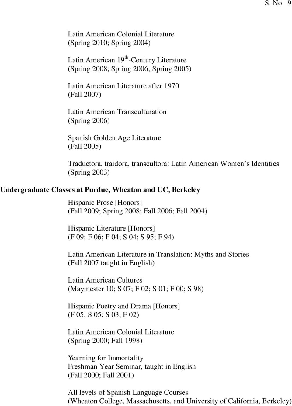 Purdue, Wheaton and UC, Berkeley Hispanic Prose [Honors] (Fall 2009; Spring 2008; Fall 2006; Fall 2004) Hispanic Literature [Honors] (F 09; F 06; F 04; S 04; S 95; F 94) Latin American Literature in