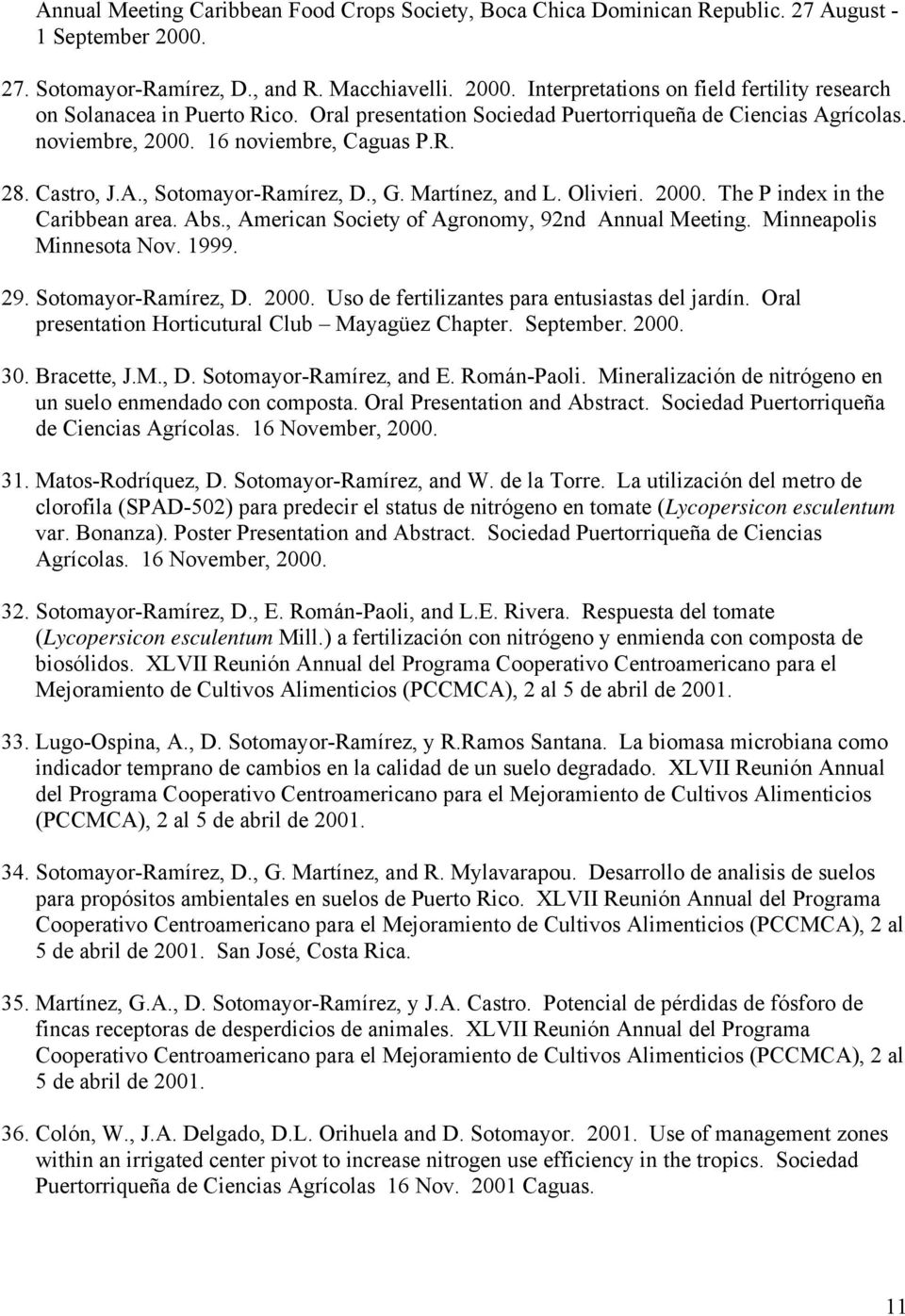 Abs., American Society of Agronomy, 92nd Annual Meeting. Minneapolis Minnesota Nov. 1999. 29. Sotomayor-Ramírez, D. 2000. Uso de fertilizantes para entusiastas del jardín.