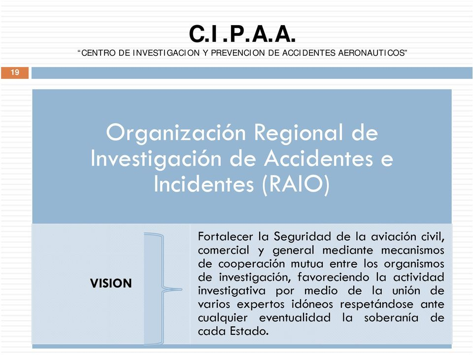 Accidentes e Incidentes (RAIO) VISION Fortalecer la Seguridad de la aviación civil, comercial y general mediante