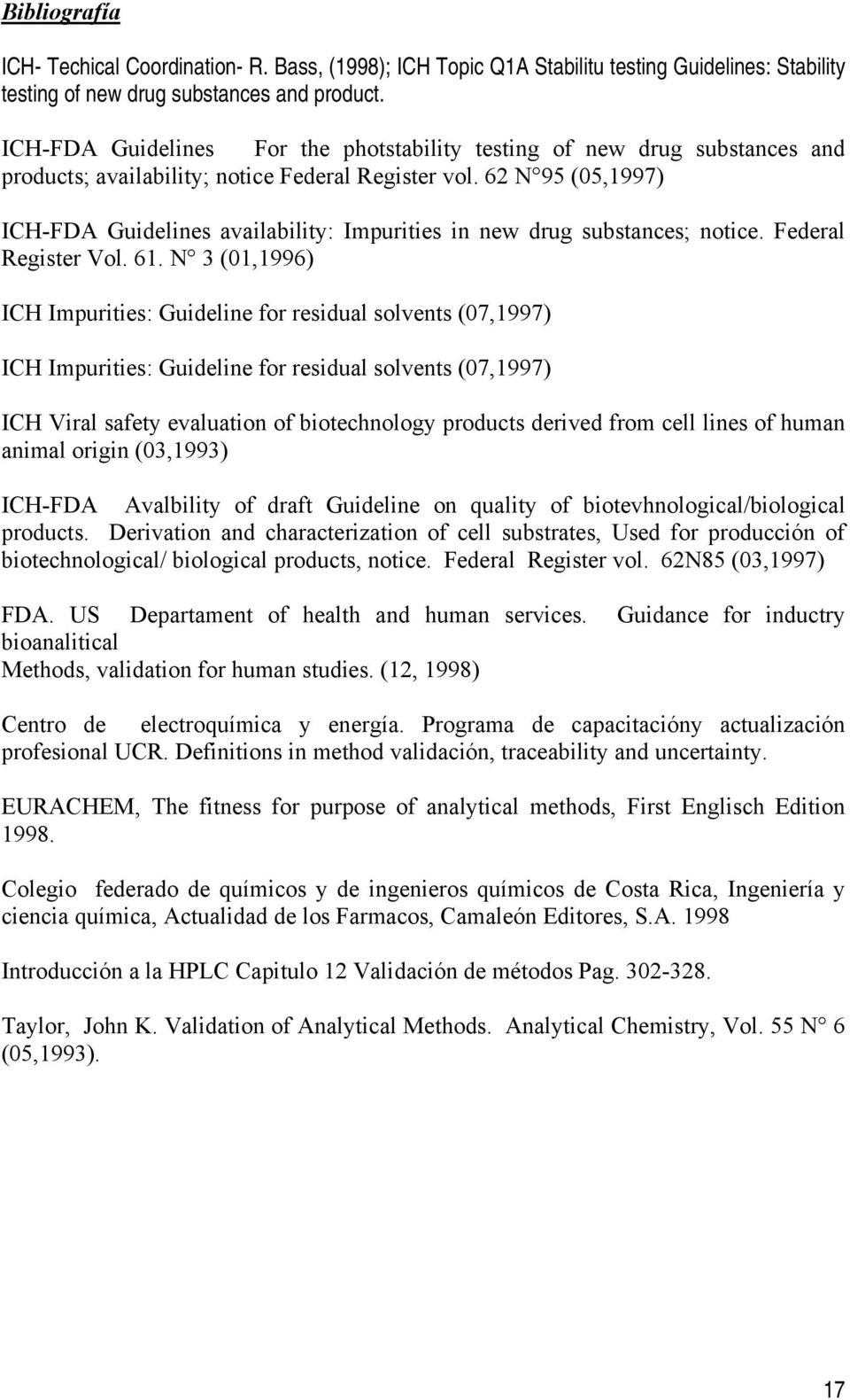 62 N 95 (05,1997) ICH-FDA Guidelines availability: Impurities in new drug substances; notice. Federal Register Vol. 61.