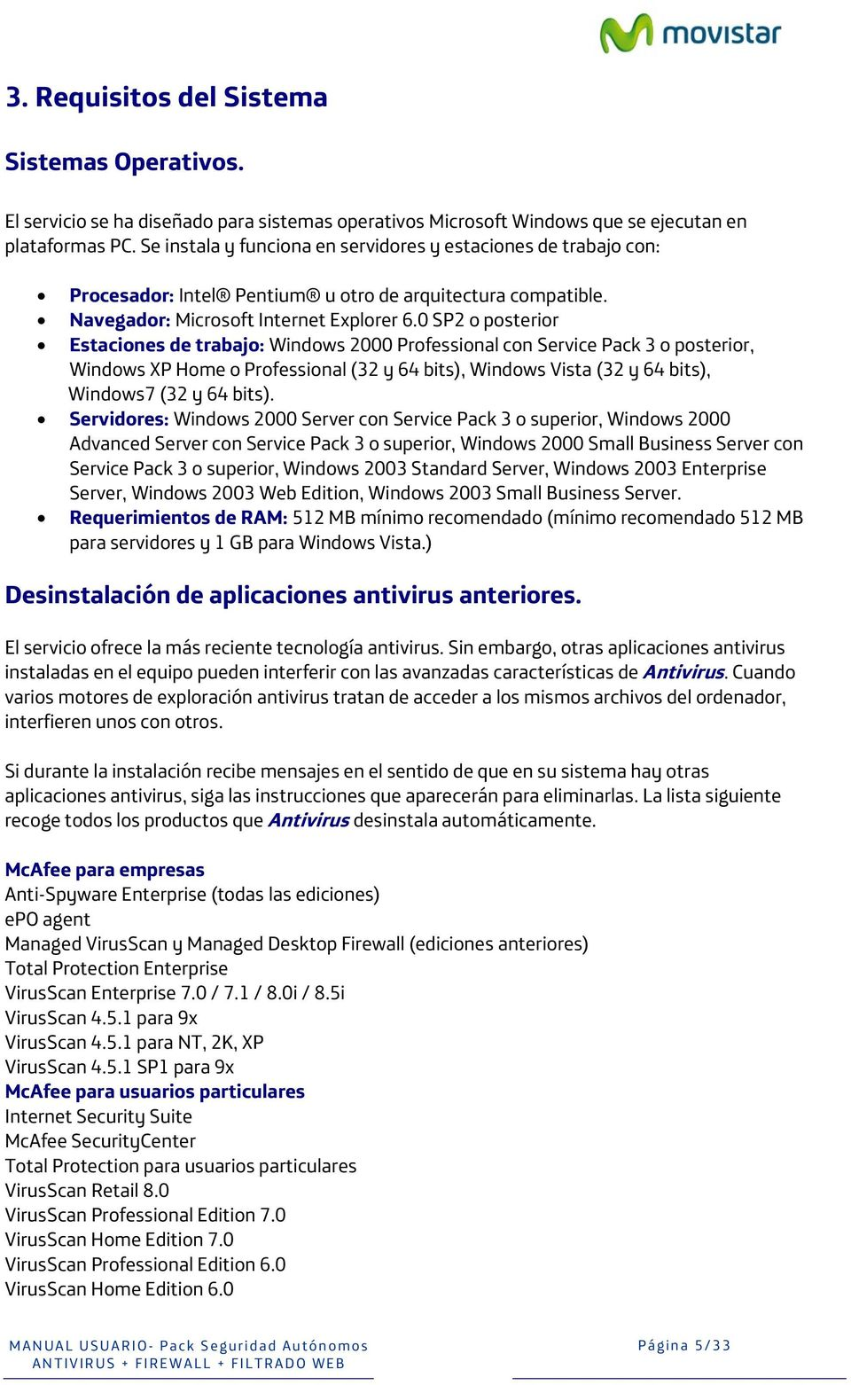 0 SP2 o posterior Estaciones de trabajo: Windows 2000 Professional con Service Pack 3 o posterior, Windows XP Home o Professional (32 y 64 bits), Windows Vista (32 y 64 bits), Windows7 (32 y 64 bits).