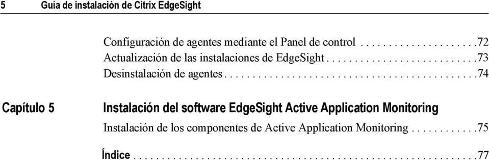 ............................................74 Capítulo 5 Instalación del software EdgeSight Active Application Monitoring