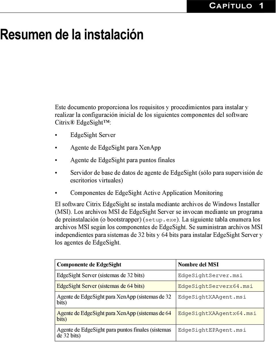Componentes de EdgeSight Active Application Monitoring El software Citrix EdgeSight se instala mediante archivos de Windows Installer (MSI).