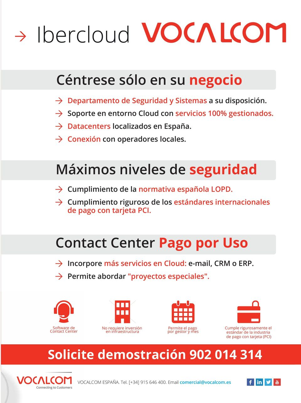 "Contact Center Pago por Uso Incorpore más servicios en Cloud: e-mail, CRM o ERP. Permite abordar ""proyectos especiales""."