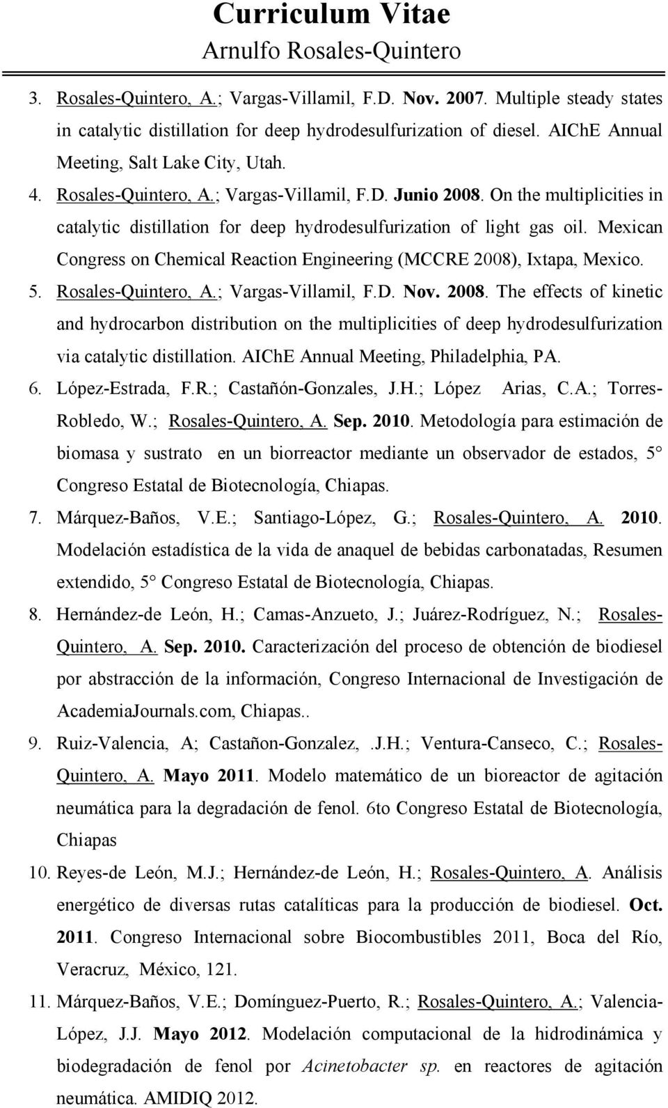 Mexican Congress on Chemical Reaction Engineering (MCCRE 2008), Ixtapa, Mexico. 5. Rosales-Quintero, A.; Vargas-Villamil, F.D. Nov. 2008. The effects of kinetic and hydrocarbon distribution on the multiplicities of deep hydrodesulfurization via catalytic distillation.