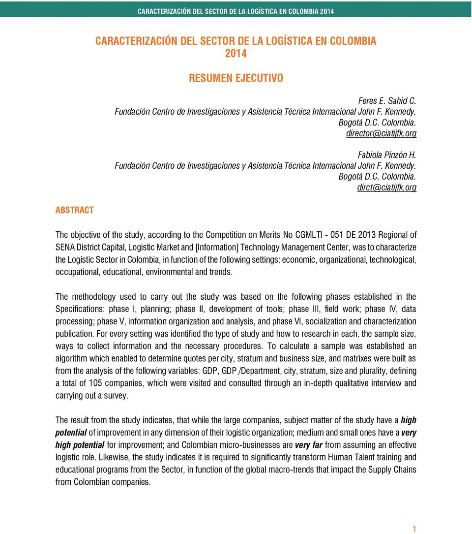 org ABSTRACT The objective of the study, according to the Competition on Merits No CGMLTI - 051 DE 2013 Regional of SENA District Capital, Logistic Market and [Information] Technology Management