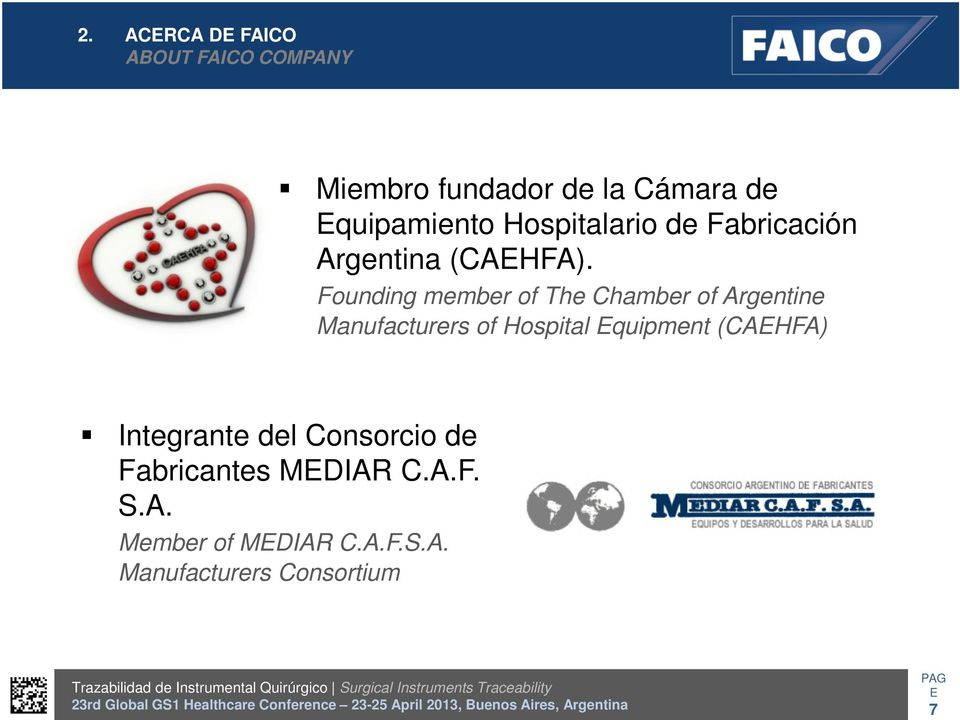 Founding member of The Chamber of Argentine Manufacturers of Hospital quipment