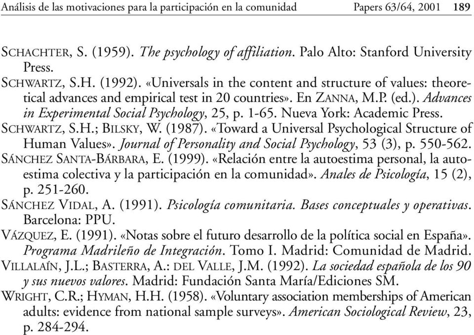 Nueva York: Academic Press. SCHWARTZ, S.H.; BILSKY, W. (1987). «Toward a Universal Psychological Structure of Human Values». Journal of Personality and Social Psychology, 53 (3), p. 550-562.