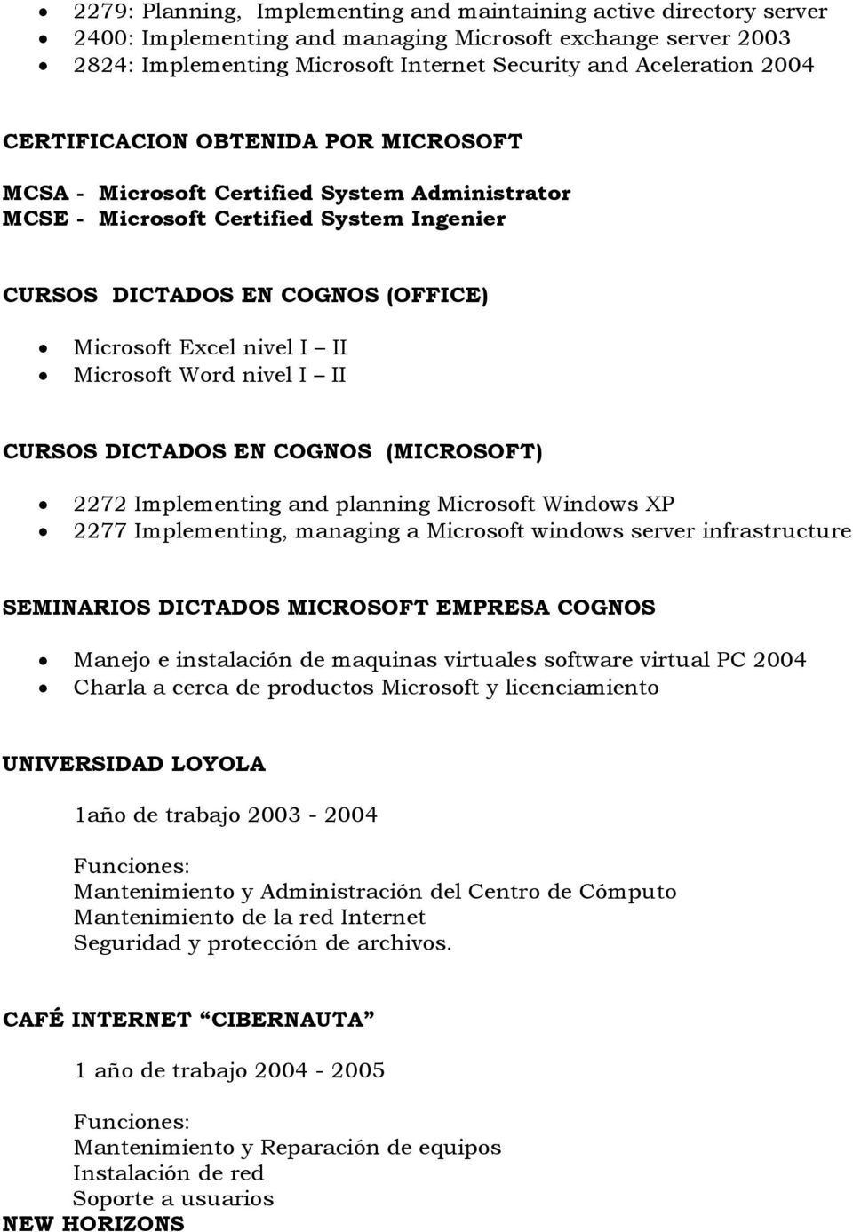 Word nivel I II CURSOS DICTADOS EN COGNOS (MICROSOFT) 2272 Implementing and planning Microsoft Windows XP 2277 Implementing, managing a Microsoft windows server infrastructure SEMINARIOS DICTADOS