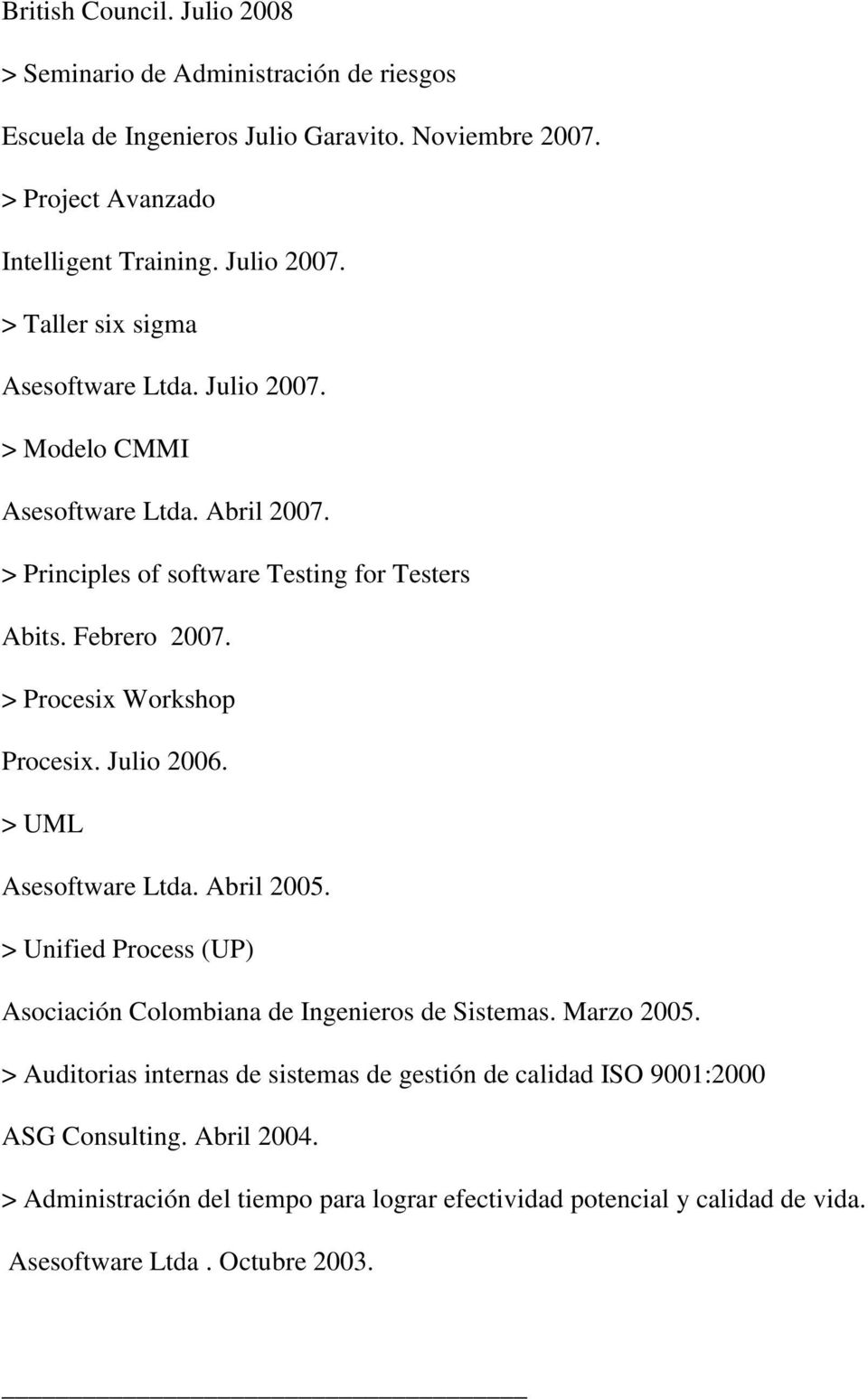 > Procesix Workshop Procesix. Julio 2006. > UML Asesoftware Ltda. Abril 2005. > Unified Process (UP) Asociación Colombiana de Ingenieros de Sistemas. Marzo 2005.