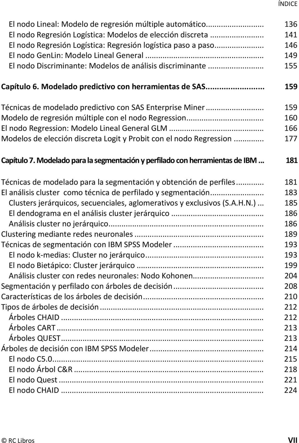 .. 159 Técnicas de modelado predictivo con SAS Enterprise Miner... 159 Modelo de regresión múltiple con el nodo Regression... 160 El nodo Regression: Modelo Lineal General GLM.