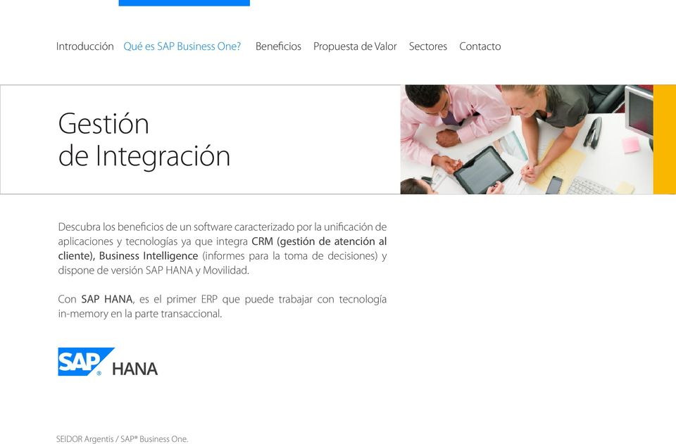 Intelligence (informes para la toma de decisiones) y dispone de versión SAP HANA y Movilidad.