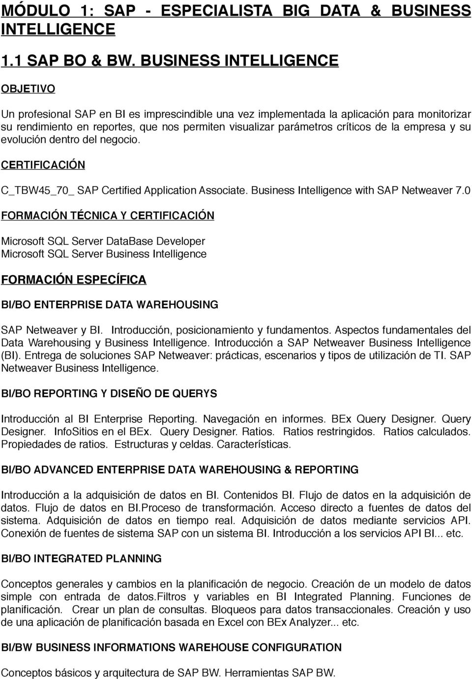 empresa y su evolución dentro del negocio. C_TBW45_70_ SAP Certified Application Associate. Business Intelligence with SAP Netweaver 7.