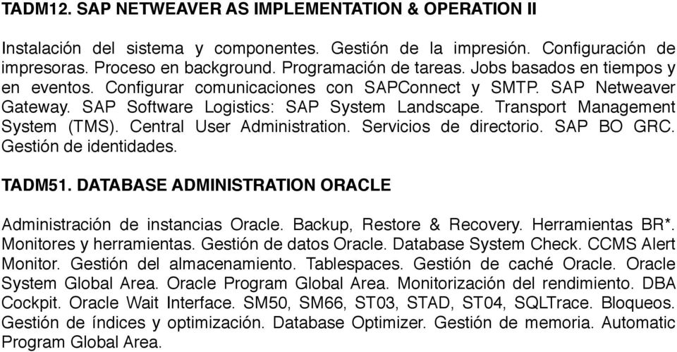 Central User Administration. Servicios de directorio. SAP BO GRC. Gestión de identidades. TADM51. DATABASE ADMINISTRATION ORACLE Administración de instancias Oracle. Backup, Restore & Recovery.