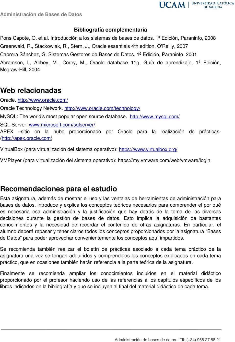 Guía de aprendizaje, 1ª Edición, Mcgraw-Hill, 2004 Web relacionadas Oracle. http://www.oracle.com/ Oracle Technology Network. http://www.oracle.com/technology/ MySQL: The world's most popular open source database.