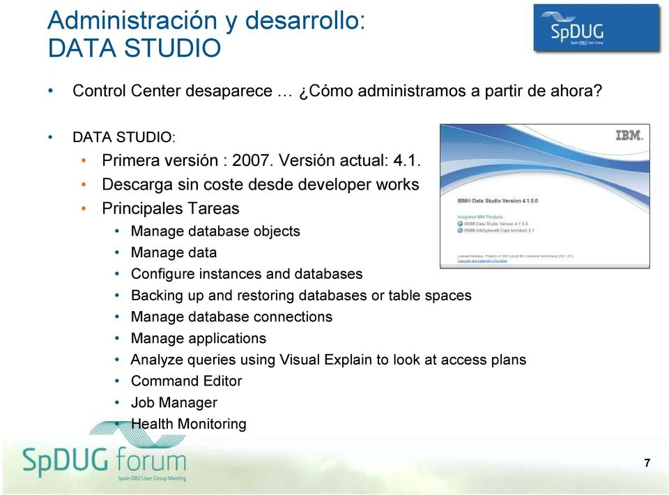 Descarga sin coste desde developer works Principales Tareas Manage database objects Manage data Configure instances and
