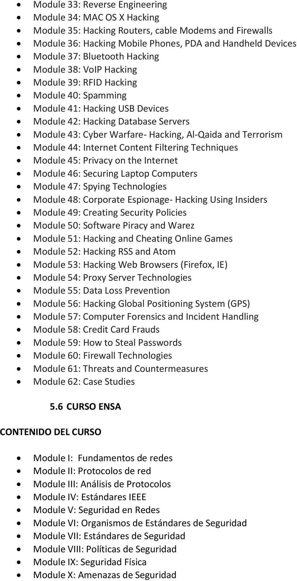 Terrorism Module 44: Internet Content Filtering Techniques Module 45: Privacy on the Internet Module 46: Securing Laptop Computers Module 47: Spying Technologies Module 48: Corporate Espionage-