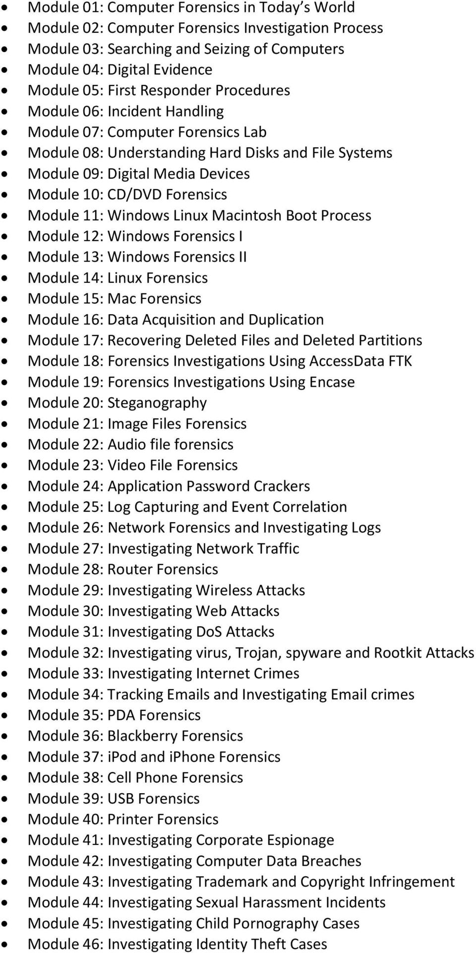 Windows Linux Macintosh Boot Process Module 12: Windows Forensics I Module 13: Windows Forensics II Module 14: Linux Forensics Module 15: Mac Forensics Module 16: Data Acquisition and Duplication