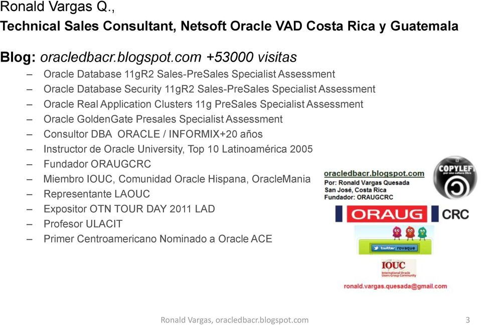 Clusters 11g PreSales Specialist Assessment Oracle GoldenGate Presales Specialist Assessment Consultor DBA ORACLE / INFORMIX+20 años Instructor de Oracle University, Top 10