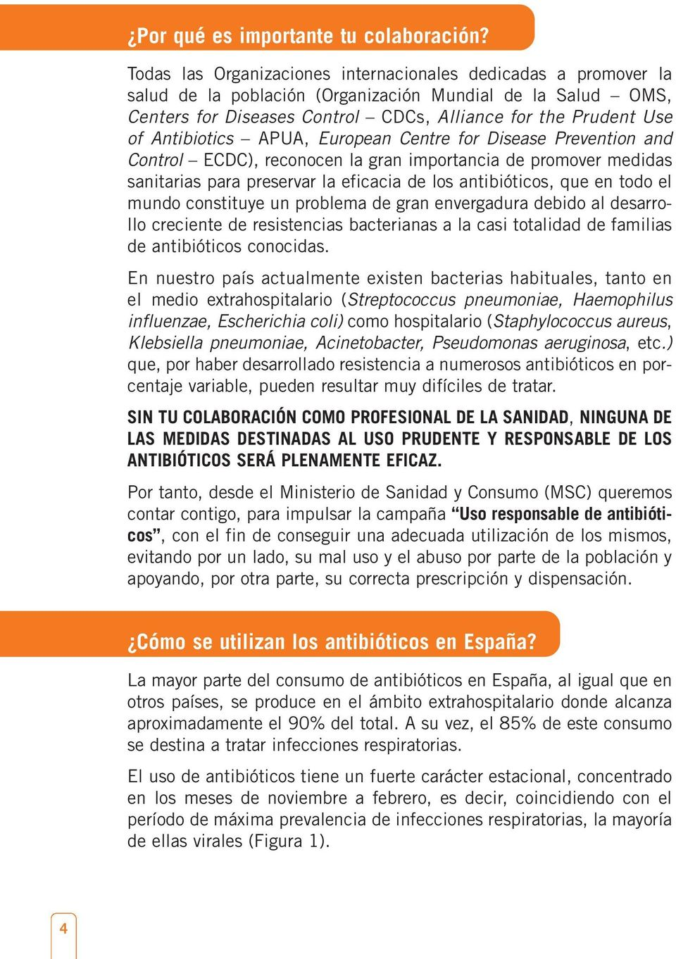 Antibiotics APUA, European Centre for Disease Prevention and Control ECDC), reconocen la gran importancia de promover medidas sanitarias para preservar la eficacia de los antibióticos, que en todo el