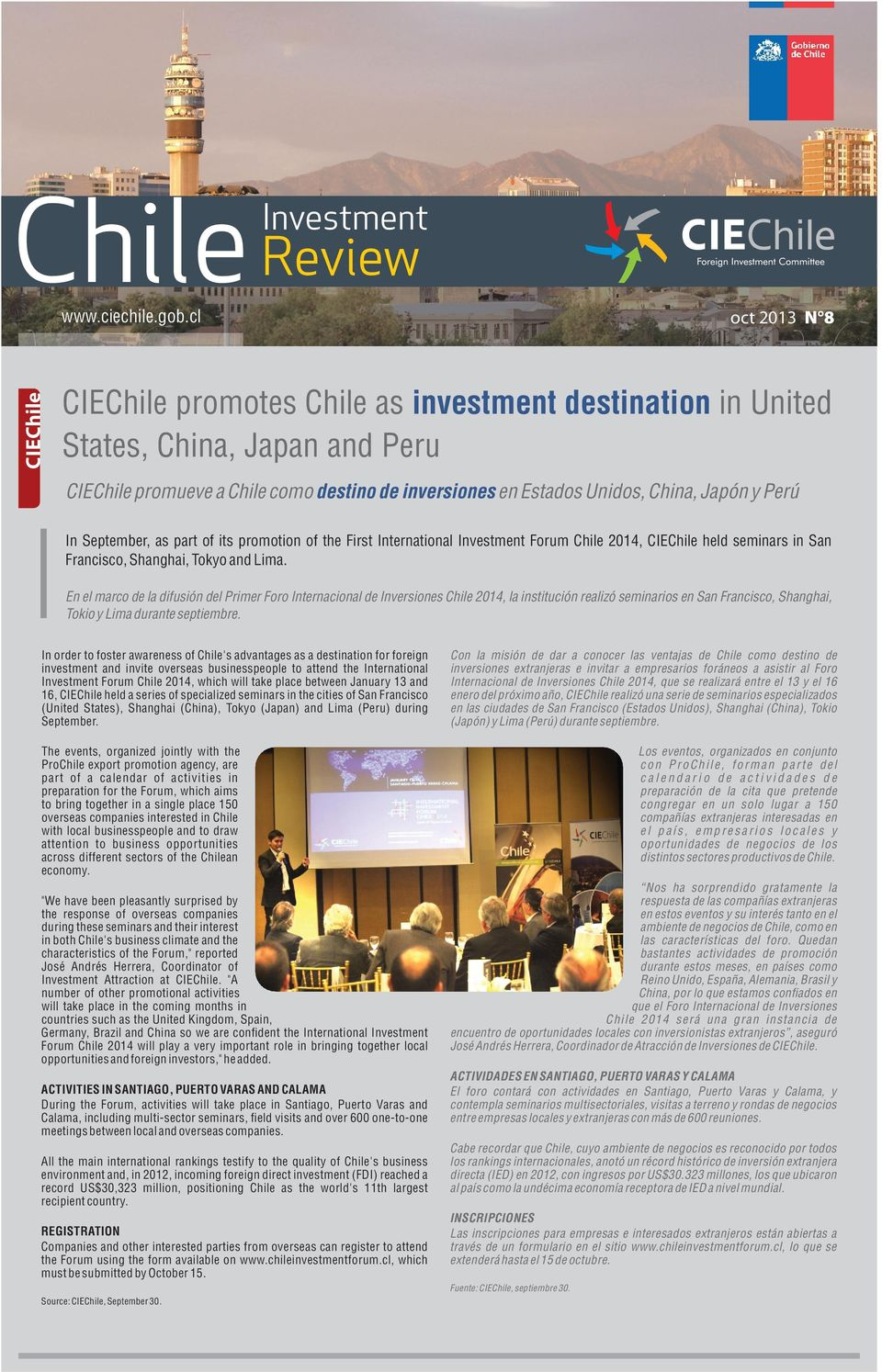In September, as part of its promotion of the First International Investment Forum Chile 2014, CIEChile held seminars in San Francisco, Shanghai, Tokyo and Lima.
