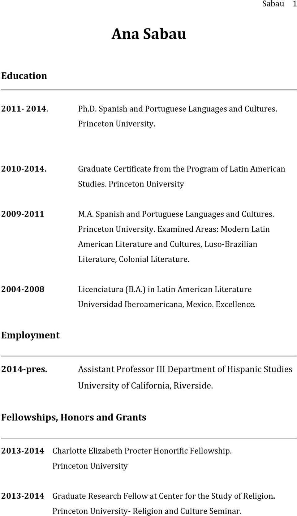 Examined Areas: Modern Latin American Literature and Cultures, Luso- Brazilian Literature, Colonial Literature. 2004-2008 Licenciatura (B.A.) in Latin American Literature Universidad Iberoamericana, Mexico.