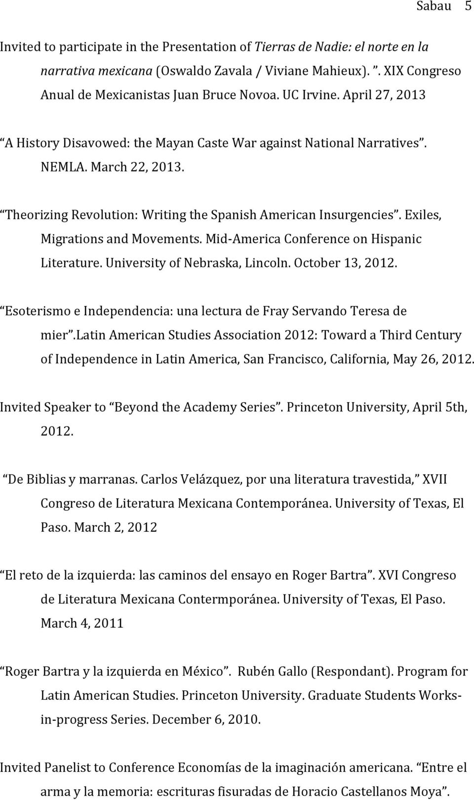 Exiles, Migrations and Movements. Mid- America Conference on Hispanic Literature. University of Nebraska, Lincoln. October 13, 2012.